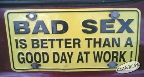 Zły seks jest lepszy niż dobry dzień w pracy