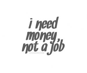 Potrzebuję pieniędzy, nie pracy