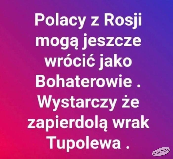 Polacy z Rosji mogą jeszcze wrócić jako bohaterowie. Wystarczy, że...