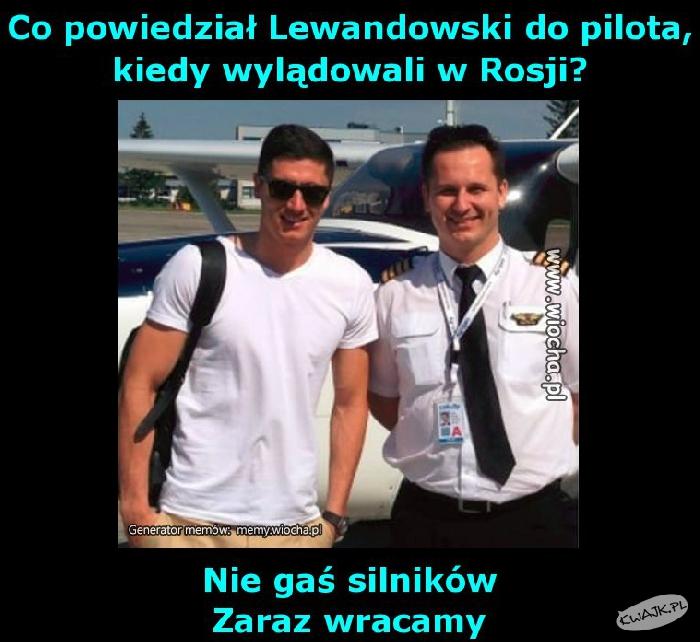 Co powiedział Lewandowski do pilota, kiedy wylądowali w Rosji?