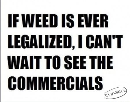 Chciałbym zobaczyć reklamy marihuany
