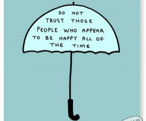Nie ufaj ludziom, którzy wydają się być szczęśliwi cały czas