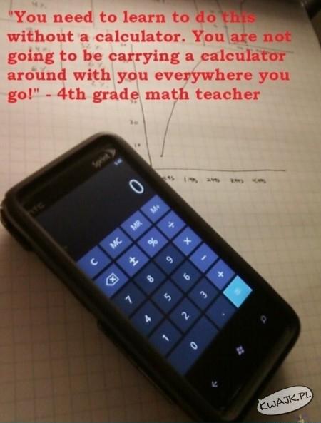 Przecież nie będziecie wszędzie nosić ze sobą kalkulatora. Pewny jesteś?