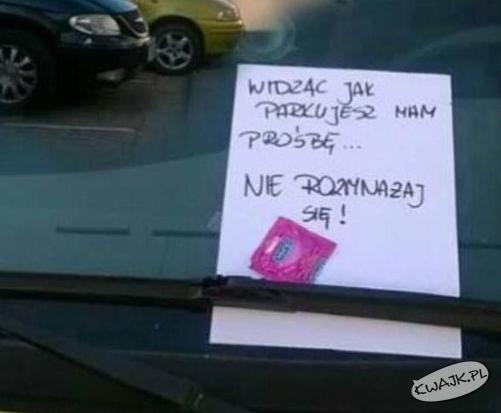 Widząc jak parkujesz, mam prośbę...